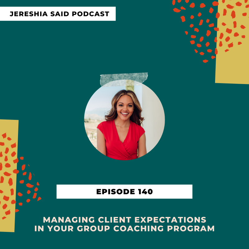 Jereshia Said Podcast -Ep#140 Managing Client Expectations In Your Group Coaching Program