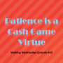 Artwork for Patience is a Cash Game Virtue | Walking Wednesday #20