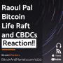 "Artwork for Raoul Pal ""Bitcoin Life Raft"" and CBDCs - REACTION - E220"