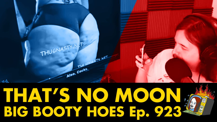Big Booty Hoes - Ep. 923 (TWITTER, YOUTUBE, BUTTS, FACEBOOK)