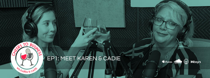 Cheers To Business Podcast | Ep1 | Meet Karen Simmons and Cadie Gaut