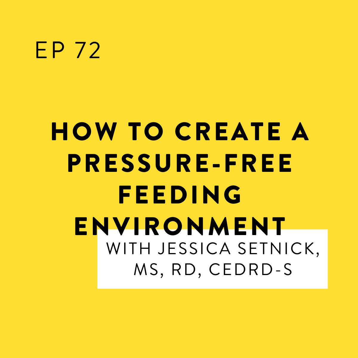 How to Create a Pressure-Free Feeding Environment with Jessica Setnick, MS, RD, CEDRD-S