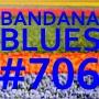 Artwork for Bandana Blues #706 Lots of New Bands!!