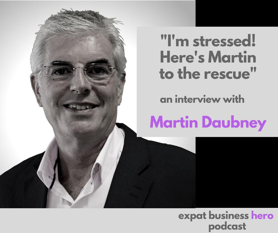 Martin Daubney Expat Business Hero Podcast