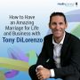 Artwork for 46 - How to Have an Amazing Marriage for Life and Business with Tony DiLorenzo
