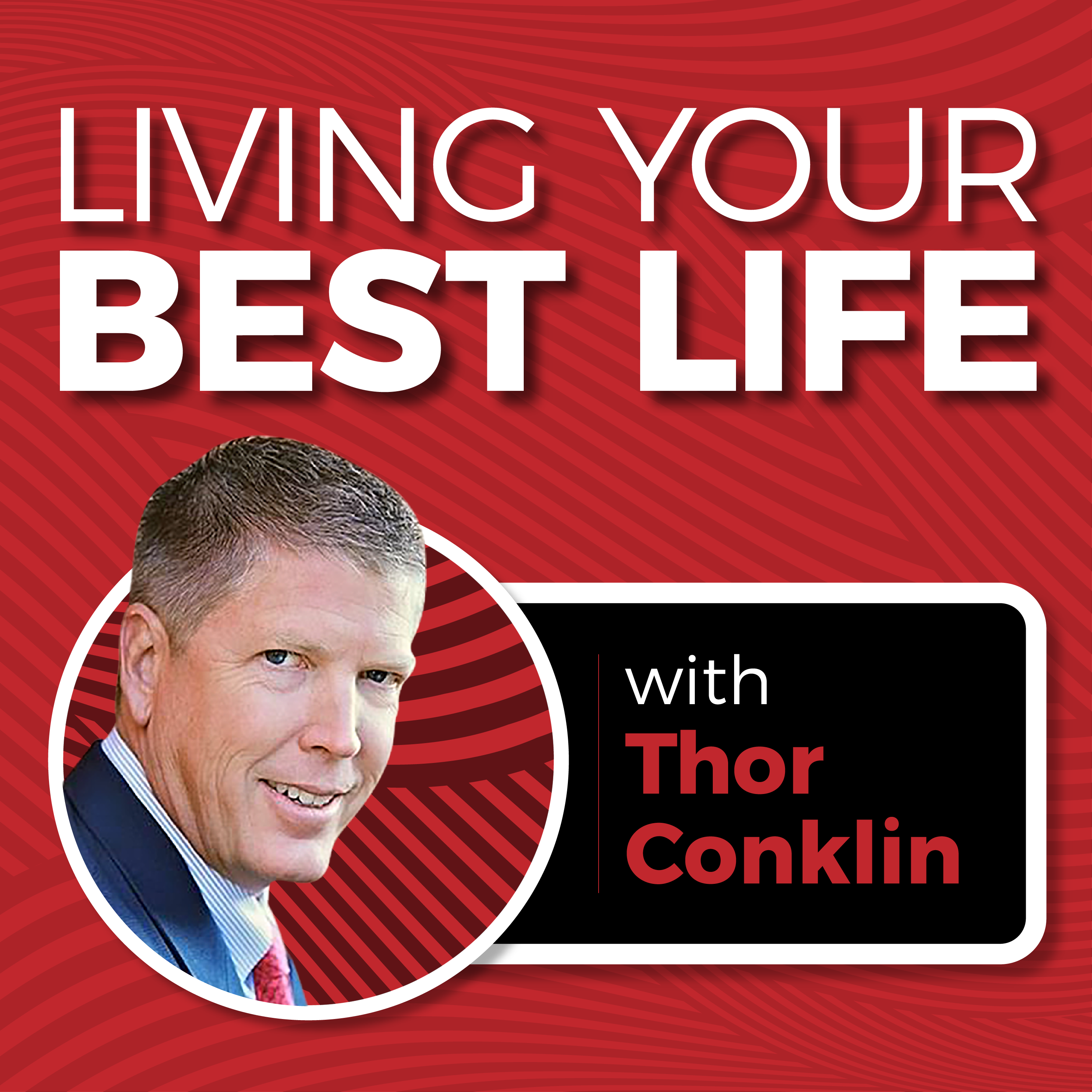 Artwork for Living Your Best Life with Thor Conklin