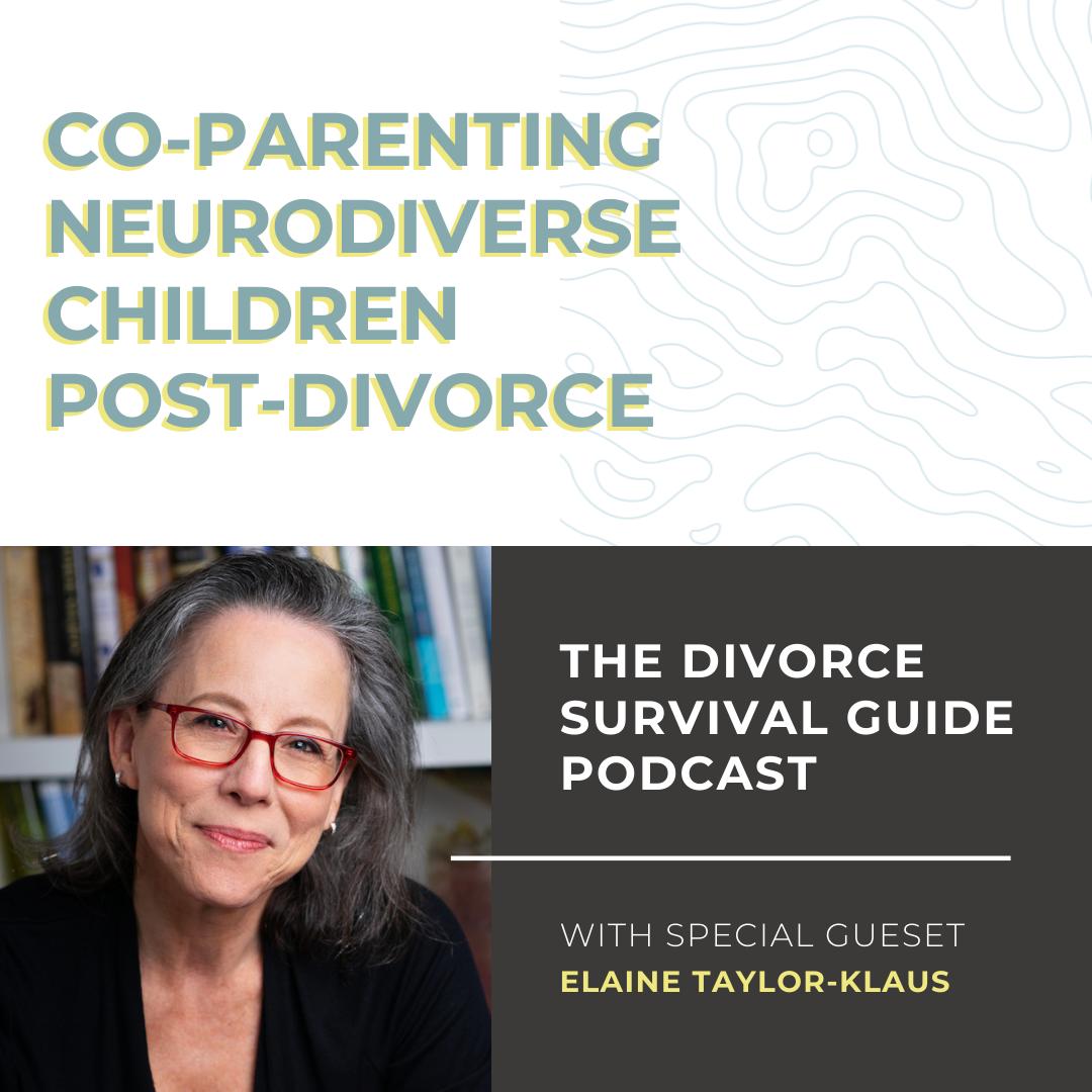 The Divorce Survival Guide Podcast - Co-parenting Neurodiverse Children Post-Divorce with Elaine Taylor-Klaus