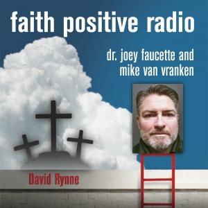 Faith Positive Radio: David Rynne