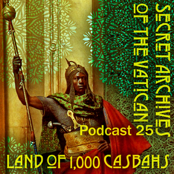 Secret Archives of the Vatican Podcast 25 - Land of 1,000 Casbahs