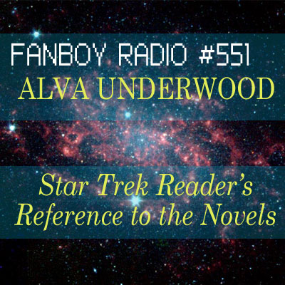 Fanboy Radio #551 – Alva Underwood: Star Trek Guru + No More LOST!