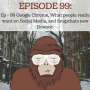 Artwork for Ep - 99 Google Chrome, What people really want on Social Media, and Snapchats new Bounce.