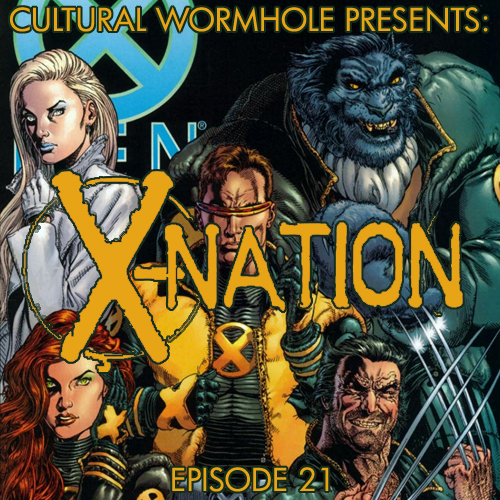 Cultural Wormhole Presents: X-Nation Episode 21