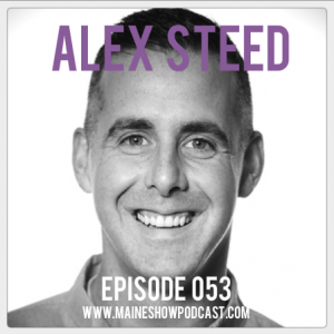 Episode 053 - Alex Steed on culture, politics, growing up, life in Maine