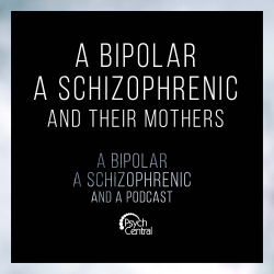 A Bipolar, a Schizophrenic, and a Podcast: Ep 14: A Bipolar, a Schizophrenic, and Their Mothers