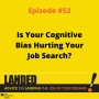 Artwork for Is Your Cognitive Bias Hurting Your Job Search