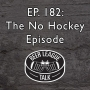 Artwork for Episode 182 - The No Hockey Episode