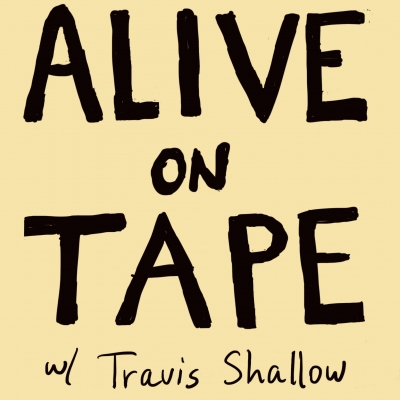 Alive On Tape Podcast with Travis Shallow show image