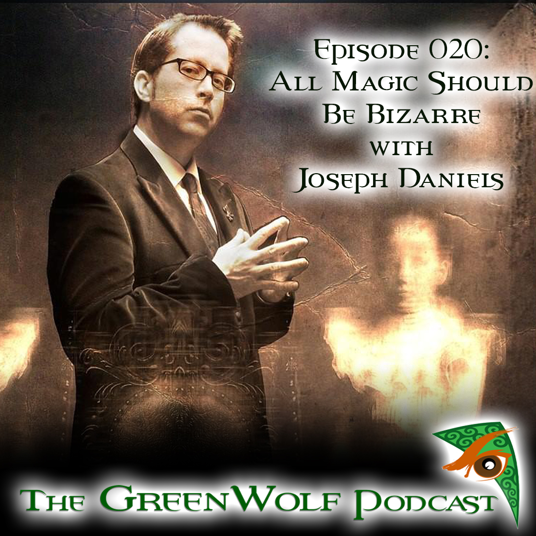 The GreenWolf Podcast - Ep 20 - All Magic Should be Bizarre with Joseph Daniels