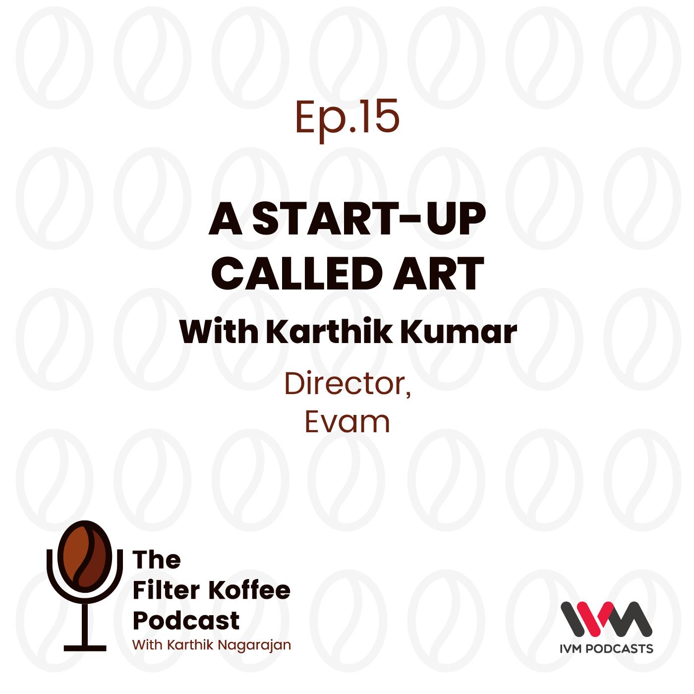 Ep. 15: A Start-Up Called Art with Karthik Kumar