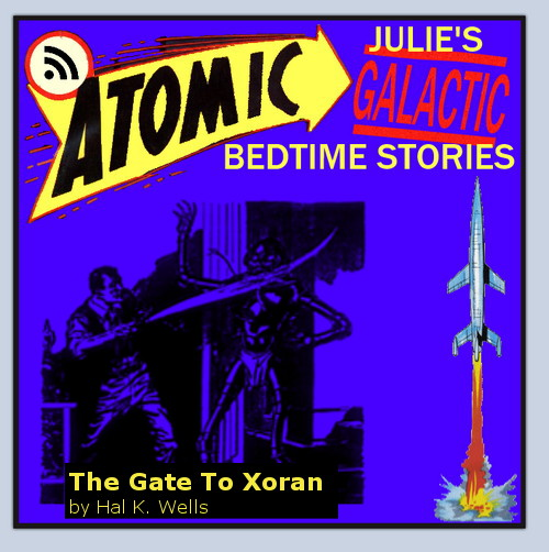 Atomic Julie's Galactic Bedtime Stories #22 - The Gate to Xoran