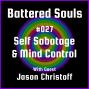 Artwork for Battered Souls #027 – Self-Sabotage & Mind Control with Jason Christoff