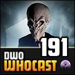 DWO WhoCast - #191 - Doctor Who Podcast