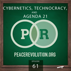 Peace Revolution episode 061: Cybernetics, Technocracy, and Agenda 21 / The Revolution is in between Your Ears