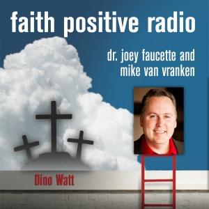 Faith Positive Radio: Dino Watt