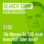 Artwork for 10x Warum-Du-SEO-nicht-brauchst – und warum Du es dann doch brauchst! [Search Camp Episode 100]