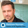Artwork for Episode 488: Matthew Norman, Author of All Together Now