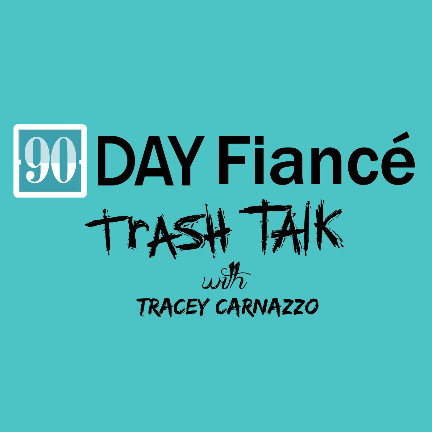 90 Day Fiance Trash Talk   Podbay
