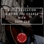 Artwork for #014: Music Education & Being The Change With Dave Clo