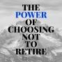 Artwork for 645-The Power of Choosing Not to Retire