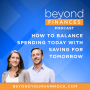Artwork for Ep 001: How to Balance Spending Today with Saving for Tomorrow