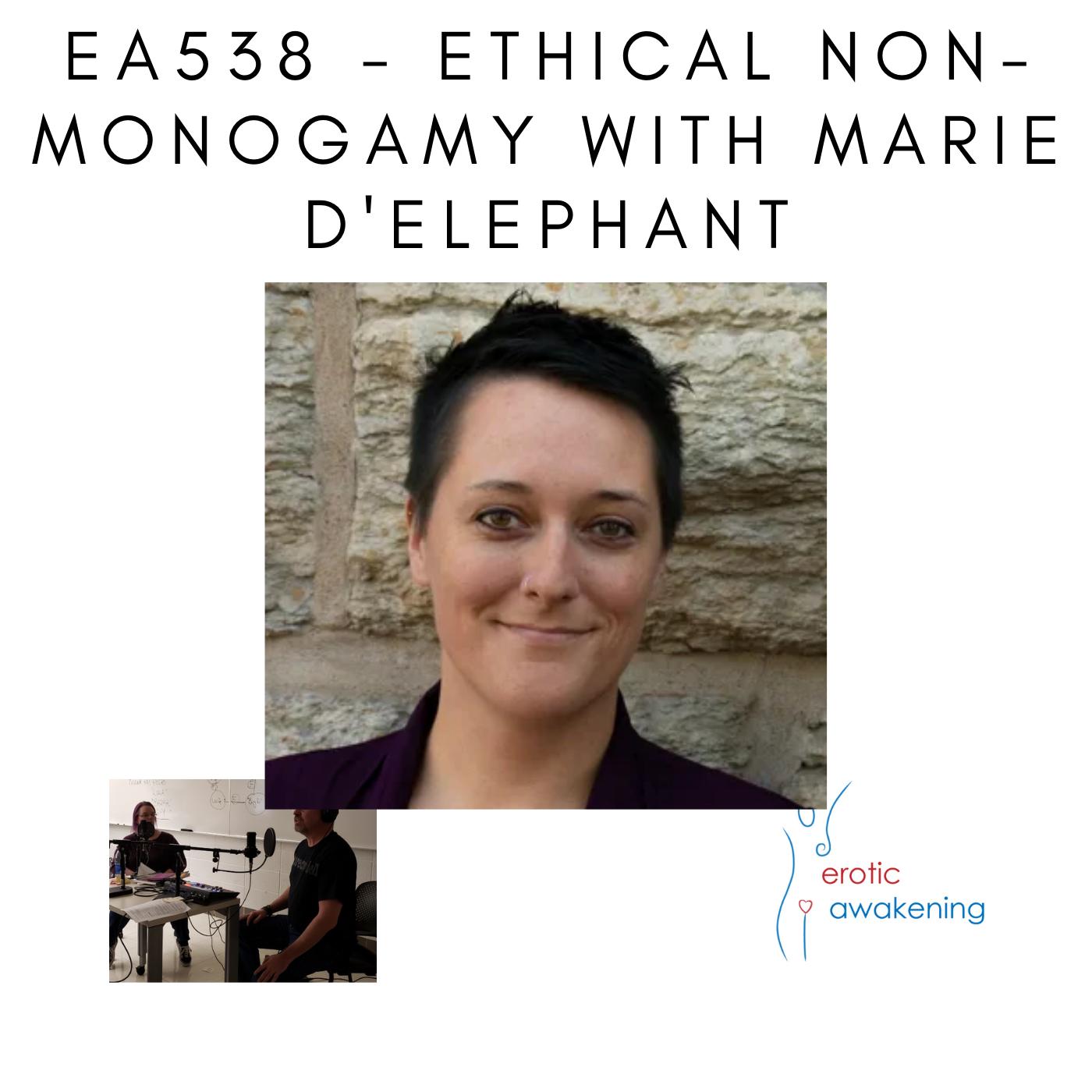 Erotic Awakening Podcast - EA538 - Ethical Non-Monogamy with Marie D'Elephant
