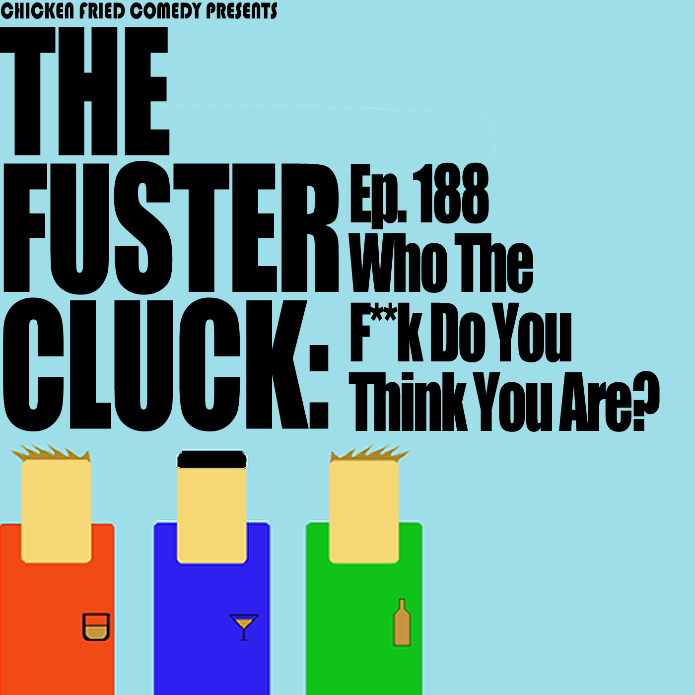 The Fustercluck Ep 188: Who The F**k Do You Think You Are?