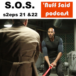 s2e21 & 22 S.O.S. - 'Nuff Said: The Marvel's Agents of SHIELD Podcast