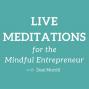 Artwork for Live Meditations for the Mindful Entrepreneur - 10/10/16