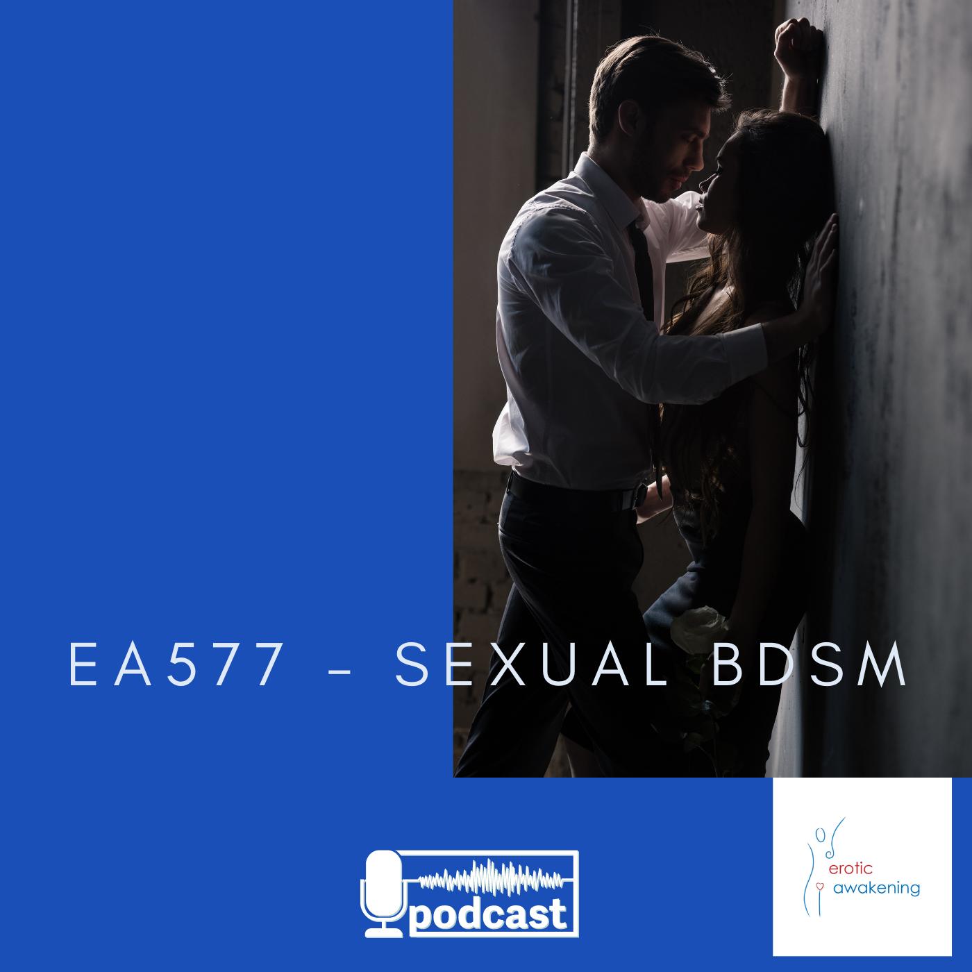 Erotic Awakening Podcast - EA577 - Sexual BDSM