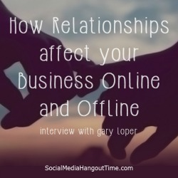 29 - How Relationships affect your Business Online and Offline with Gary Loper