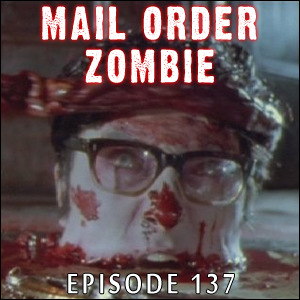 Mail Order Zombie: Episode 137
