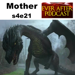 s4e21 Mother - Ever After: The Once Upon a Time Podcast