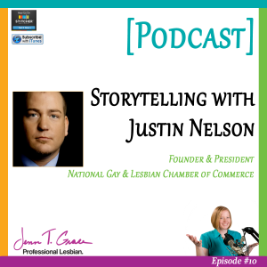 Personal Branding for the LGBTQ Professional - #010: Expert Interview with Justin Nelson, National Gay & Lesbian Chamber of Commerce (NGLCC) [Podcast]