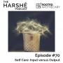 Artwork for Episode #70: Self Care: Input Versus Output