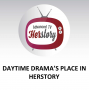 Artwork for Daytime Drama's Place in Herstory