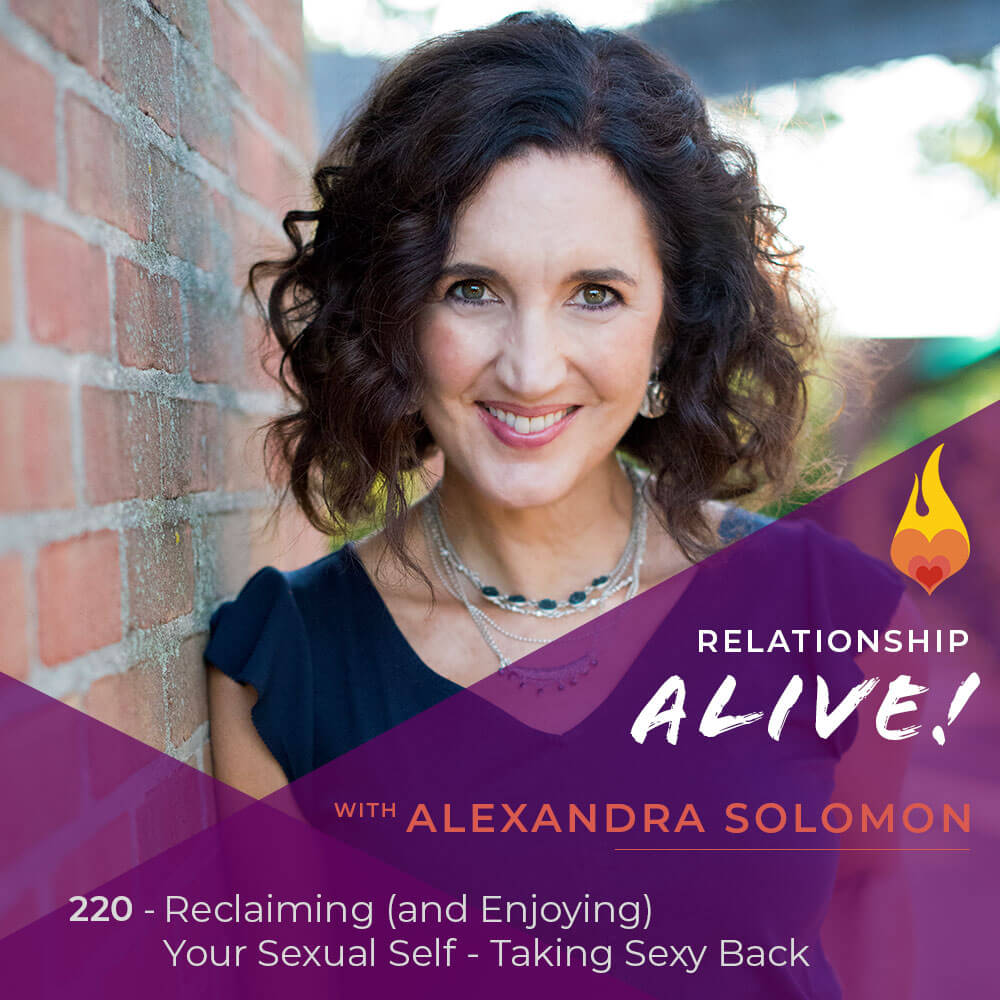 220: Reclaiming (and Enjoying) Your Sexual Self - Taking Sexy Back with Alexandra Solomon