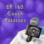 Artwork for Episode 160: Couch Potatoes