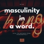 "Artwork for ""Masculinity in a Word"" by Tim Wegner of 'TheManEffect'"