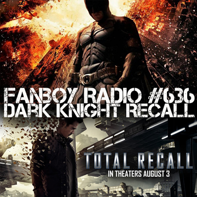 Fanboy Radio #636 - Dark Knight Recall
