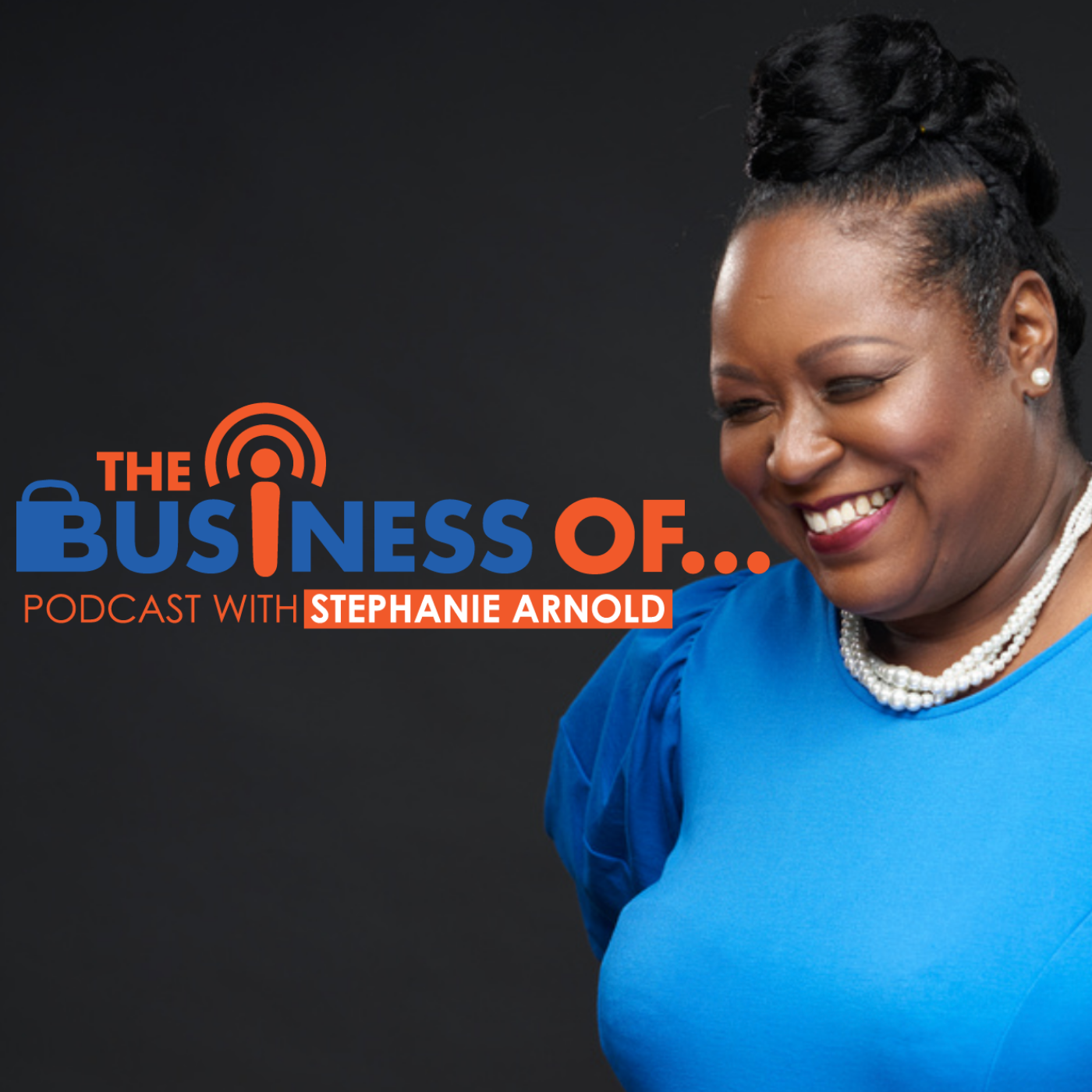 The Business Of...Podcast with Stephanie Arnold show art